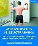 Medizinisches Seilzugtraining - Das dreidimensionale Übungsprogramm für die Wirbelsäule