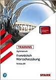 STARK Training Gymnasium - Französisch Wortschatzübung Niveau B1