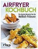 Airfryer-Kochbuch: Die besten Rezepte für die Heißluft-Fritteuse